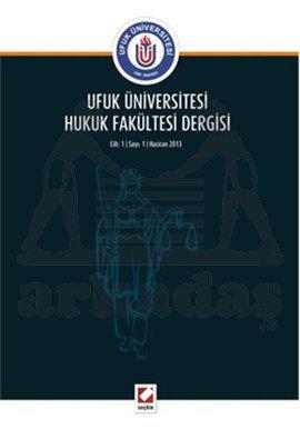 Ufuk Üniversitesi Hukuk Fakültesi Dergisi Cilt:1 - Sayı:1 Haziran 2013