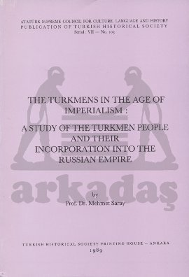 The Turkmens in The Age Of Imperialism: A Study of The Turkmen People and Their Incorporation Into T