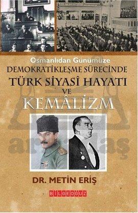 Osmanlidan Günümüze Demokratiklesme Sürecinde Türk Siyasi Hayati ve Kemalizm