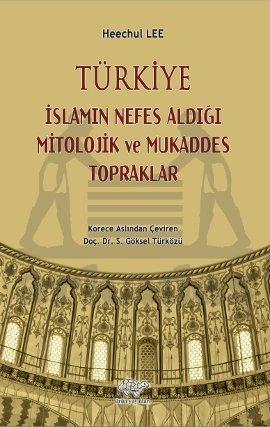 Türkiye İslamın Nefes Aldığı Mitolojik Ve Mukaddes
