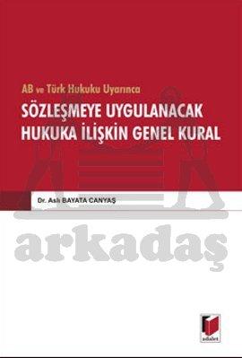 AB ve Türk Hukuku Uyarınca Sözleşmeye Uygulanacak Hukuka İlişkin Genel Kural