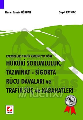 Karayolları Trafik Kanununa Göre Hukuki Sorumluluk, Tazminat, Sigorta, Rücu Davaları ve Trafik Suç v