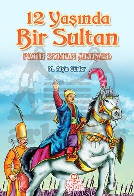 12 Yaşında Bir Sultan - Fatih Sultan Mehmet