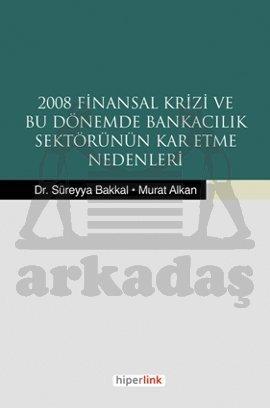 2008 Finansal Krizi ve Bu Dönemde Bankacılık Sektörünün Kar Etme Nedenleri