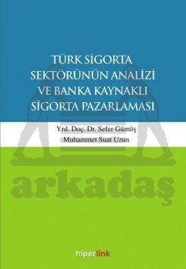 Türk Sigorta Sektörünün Analizi ve Banka Kaynaklı Sigorta Pazarlaması