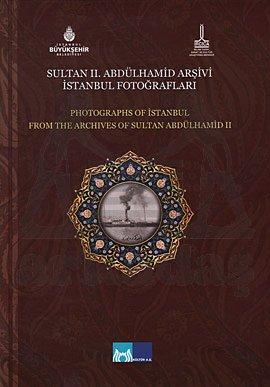Sultan 2. Abdülhamid Arşivi İstanbul Fotoğrafları - Photographs Of Istanbul From The Archives Of Sul
