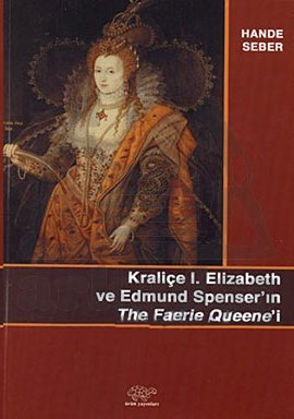 Kraliçe 1.Elizabethve Edmud Spenser'İn The Faerie