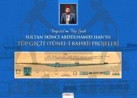 Sultan İkinci Abdülhamid Han'ın Tüp Geçit (Tünel-i Bahri Projeleri)