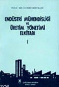 Endüstri Mühendisliği Ve Üretim Yönetimi El Kitabı; Cilt 1