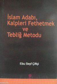 İslam Adabı, Kalpleri Fethetmek Ve Tebliğ Metodu