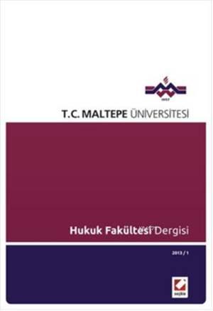 Maltepe Üniversitesi Hukuk Fakültesi Dergisi; Sayi:1 / 2013