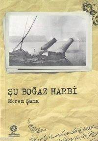 Şu Boğaz Harbi; Bir Başka Açıdan Çanakkale Savaşları