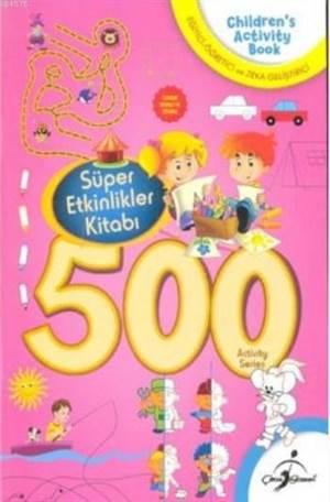 500 Aktivite Pembe; Süper Etkinlikler Kitabı