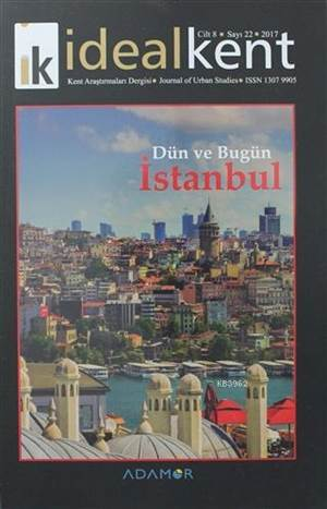 İdeal Kent - Kent Araştırmaları Dergisi Sayı: 22; Dün Ve Bugün İstanbul