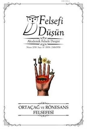 Felsefi Düşün Akademik Felsefe Dergisi Sayı : 10 Nisan 2018; Ortaçağ Ve Rönesans Felsefesi