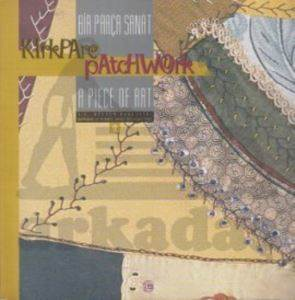Bir Parça Sanat Kırkpare - Patchwork a Piece of Art