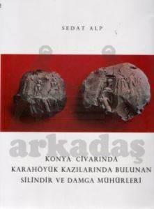 Konya Civarında Karahöyük Kazılarında Bulunan Silindir ve Damga Mühürler