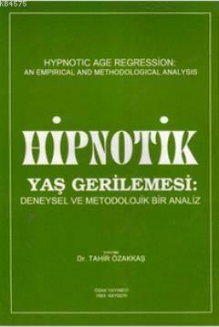 Hipnotik Yaş Gerilemesi: Deneysel Ve Metodolojik Bir Analiz
