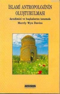 İslami Antropolojinin Oluşturulması; Kendinizi Ve Başkalarını Tanımak