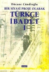 Türkçe İbadet 1 Bir Siyasî Proje Olarak