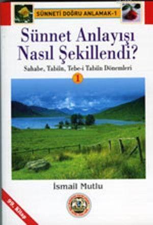 Sünnet Anlayışı Nasıl Şekillendi ? (1. Cilt); Sahabe, Tâbiîn, Tebe-İ Tâbiîn Dönemi