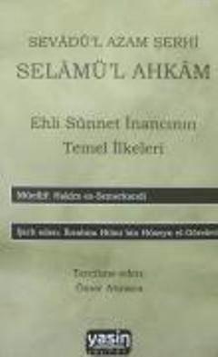 Sevadü'l Azam Şerhi - Selamü'l Ahkam / Ehli Sünnet İnancının Temel İlkeleri