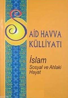 Said Havva Külliyatı  İslam Sosyal Ve Ahlaki Hayat