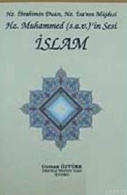 Hz. İbrahim'in Duası, Hz. İsa'nın Müjdesi Hz. Muhammed (S.A.V)'İn Sesi İslam