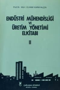 Endüstri Mühendisliği ve Üretim Yönetimi El Kitabı Cilt 2