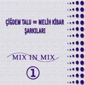 Çiğdem Talu & MElih Kibar Şarkıları Mix In Mix 1
