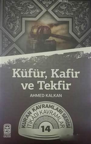 Küfür, Kafir Ve Tekfir; Kur'an Kavramları Serisi İtikadi Kavramlar 14