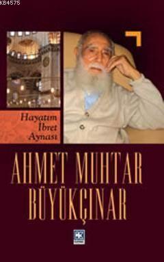 Ahmet Muhtar Büyükçınar; (Hayatım İbret Aynası)