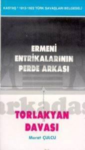Ermeni Entrikalarının Perde Arkası Torlakyan Davası