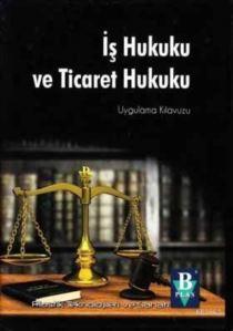 İş Hukuku ve Ticaret Hukuku Uygulama Kılavuzu