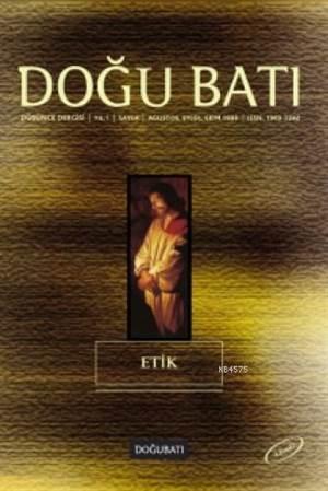 Doğu Batı Düşünce Dergisi Sayı:4 - Etik; Ağustos-Eylül-Ekim 1998