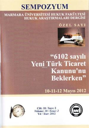 6102 Sayılı Yeni Türk Ticaret Kanunu'nu Beklerken Cilt:18 Sayı:2; 10 - 11 - 12 Mayıs 2012 - Sempozyum