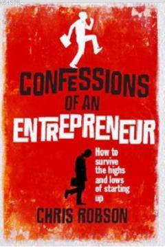 Confessions Of An Entrepreneur; How To Survive The Highs And Lows To Starting Up