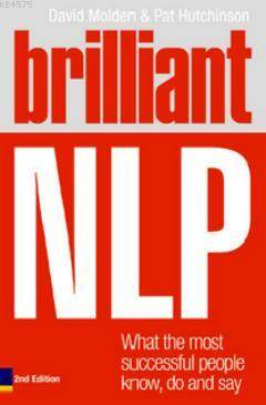 Brilliant NLP; What The Most Successful People Know, Do And Say