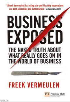 Business Exposed; The Naked Truth About What Really Goes On İn The World Of Business