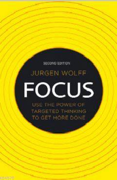 Focus (Use The Power Of Targeted Thinking To Get More Done)