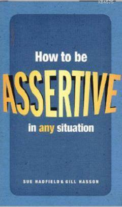 How To Be Assertive İn Any Situation