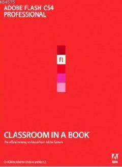 Adobe Flash CS4 Professional - Classroom İn A Book; The Official Training Workbook From Adobe System