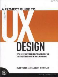 A Project Guide To UX Design; For User Experience Designers İn The Field Or İn The Making