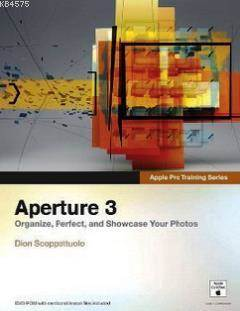 Aperture 3; Organize, Perfect, And Showcase Your Photos