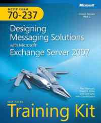 Mcitp Exam 70-237 Designing Messaging Solutions With Microsoft Exchange Server 2007 Training Kit
