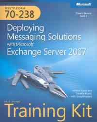 Mcitp Exam 70-238 Deploying Messaging Solutions With Ms Exchange Server 2007 Self Paced Training Kit