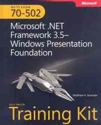 Mcts Exam 70-502 Ms.Net Framework 3.5- Windows Presentation Foundation Self-Paced Training Kit