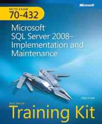 Mcts Exam 70-432 Ms Sql Server 2008- implementation And Maintenance Self-Paced Training Kit