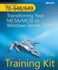 Mcts Exams 70-648/649 Transitioning Your Mcsa/Mcse To Windows Server 2008