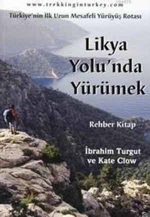 Likya Yolu'nda Yürümek : Türkiye'nin İlk Uzun Mesafeli Yürüyüş Rotası